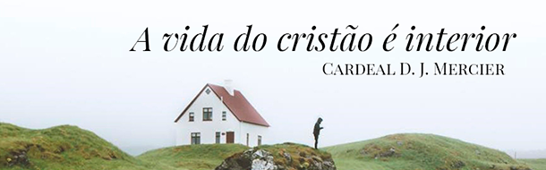 A vida do cristão é interior